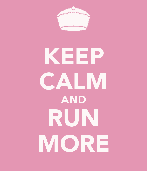 KEEP CALM AND RUN MORE