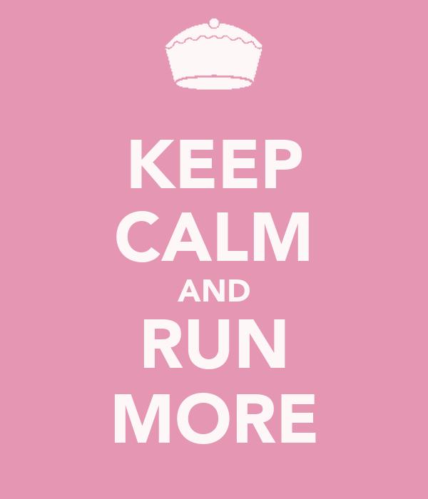 KEEP CALM AND RUN MORE