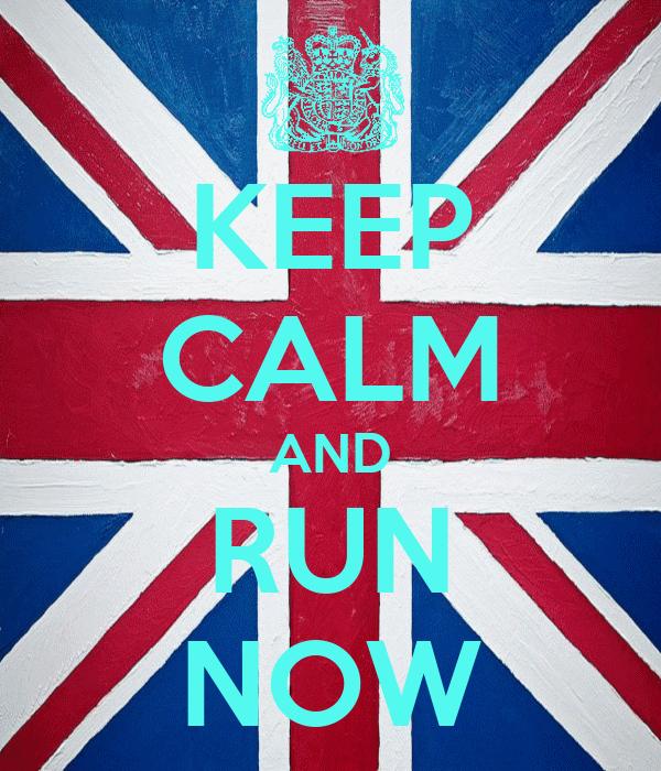 KEEP CALM AND RUN NOW