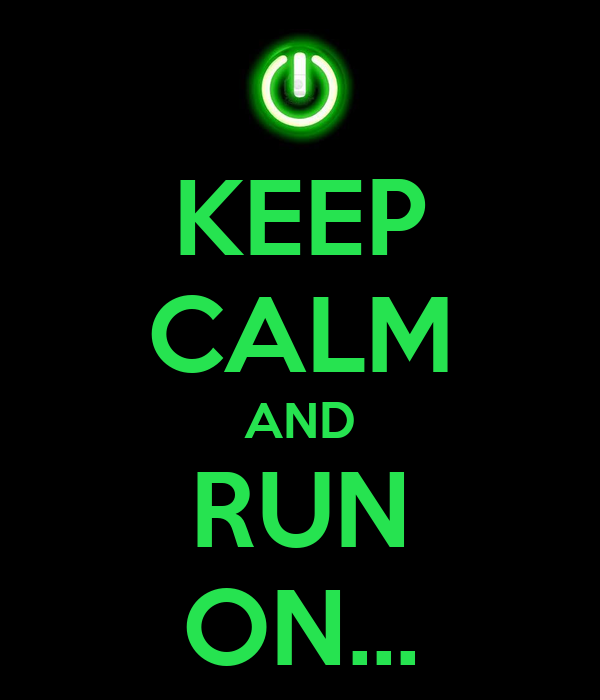 KEEP CALM AND RUN ON...