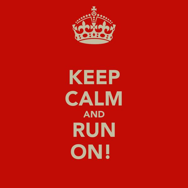 KEEP CALM AND RUN ON!