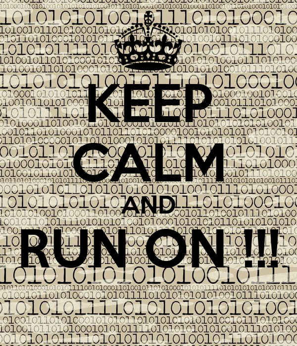 KEEP CALM AND RUN ON !!!