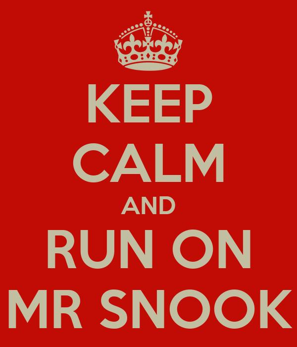 KEEP CALM AND RUN ON MR SNOOK