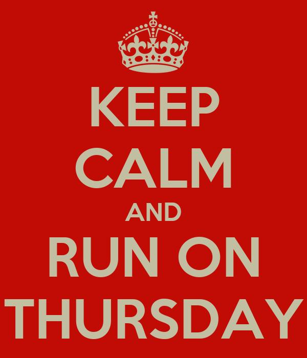 KEEP CALM AND RUN ON THURSDAY