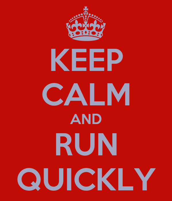 KEEP CALM AND RUN QUICKLY