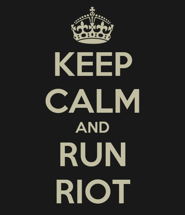 KEEP CALM AND RUN RIOT
