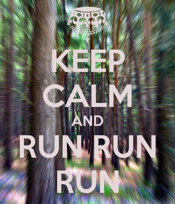 KEEP CALM AND RUN RUN RUN