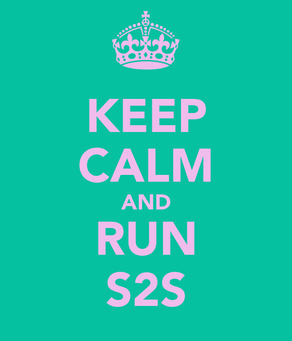 KEEP CALM AND RUN S2S