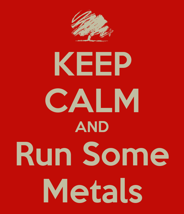 KEEP CALM AND Run Some Metals