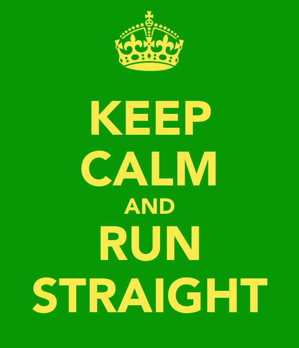 KEEP CALM AND RUN STRAIGHT