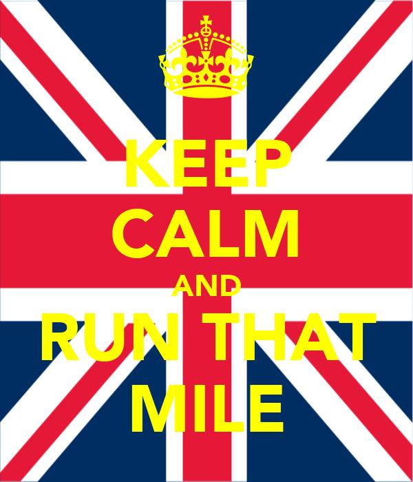 KEEP CALM AND RUN THAT MILE
