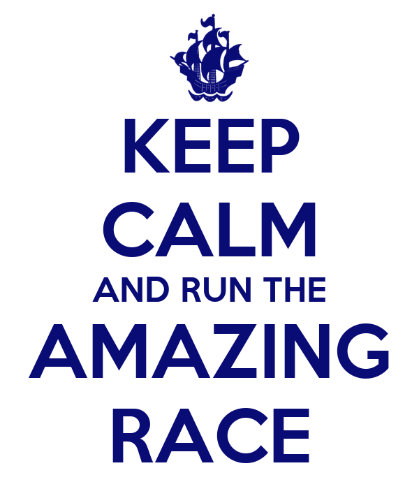 KEEP CALM AND RUN THE AMAZING RACE