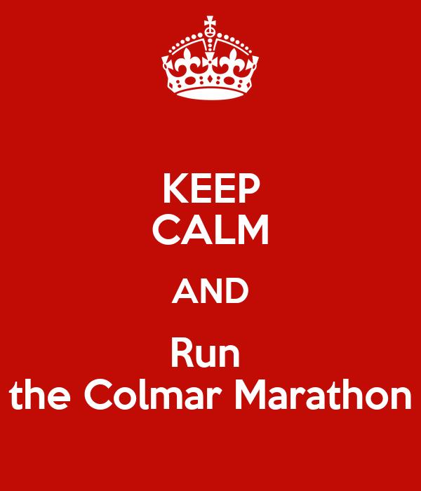 KEEP CALM AND Run  the Colmar Marathon