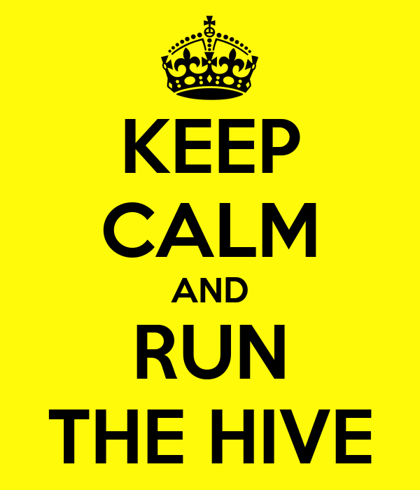 KEEP CALM AND RUN THE HIVE