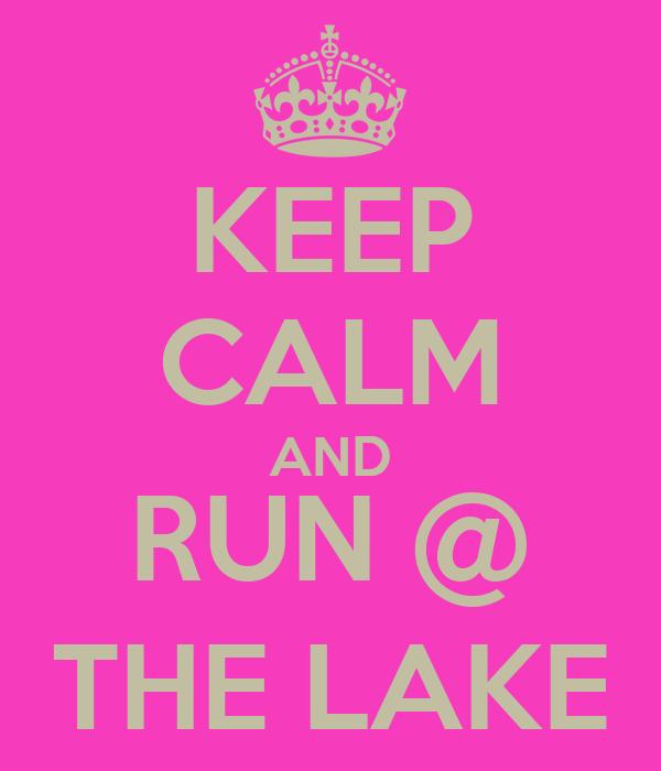 KEEP CALM AND RUN @ THE LAKE