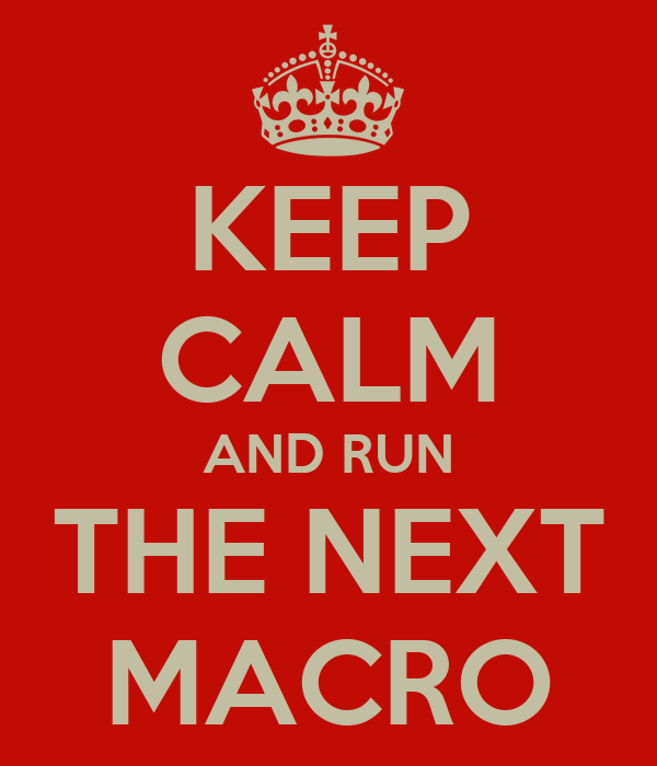 KEEP CALM AND RUN THE NEXT MACRO