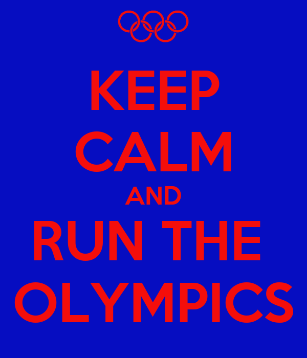KEEP CALM AND RUN THE  OLYMPICS