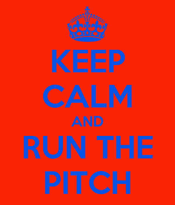 KEEP CALM AND RUN THE PITCH
