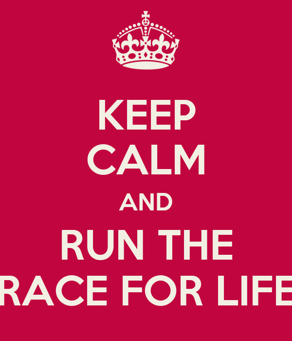 KEEP CALM AND RUN THE RACE FOR LIFE