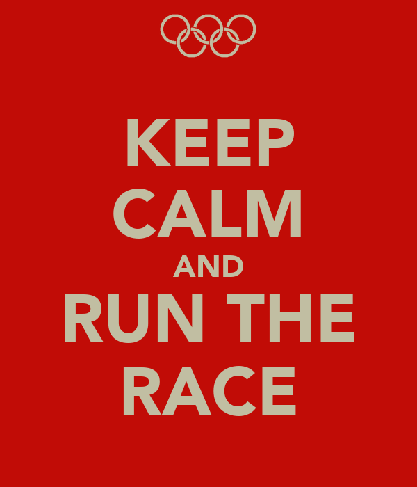 KEEP CALM AND RUN THE RACE