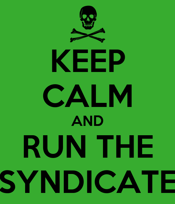 KEEP CALM AND RUN THE SYNDICATE