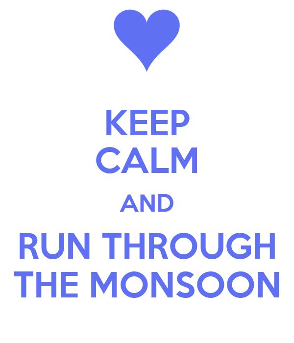 KEEP CALM AND RUN THROUGH THE MONSOON