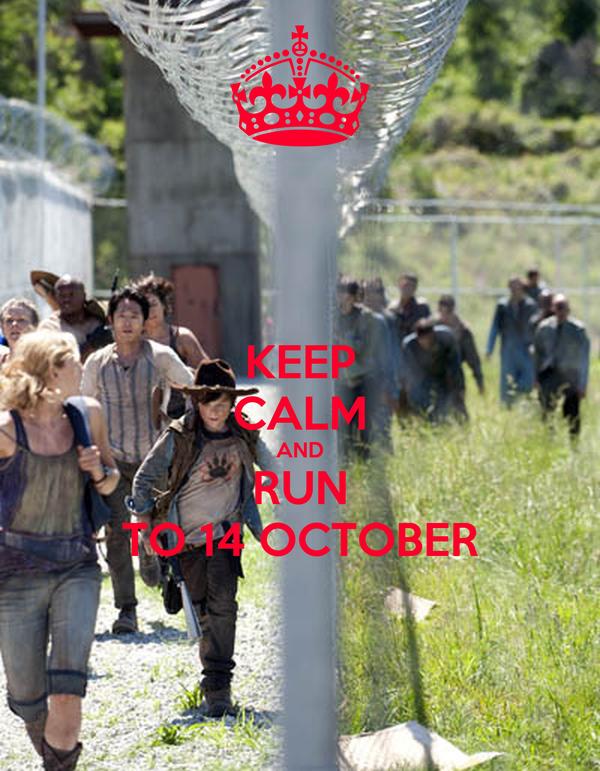 KEEP CALM AND RUN TO 14 OCTOBER