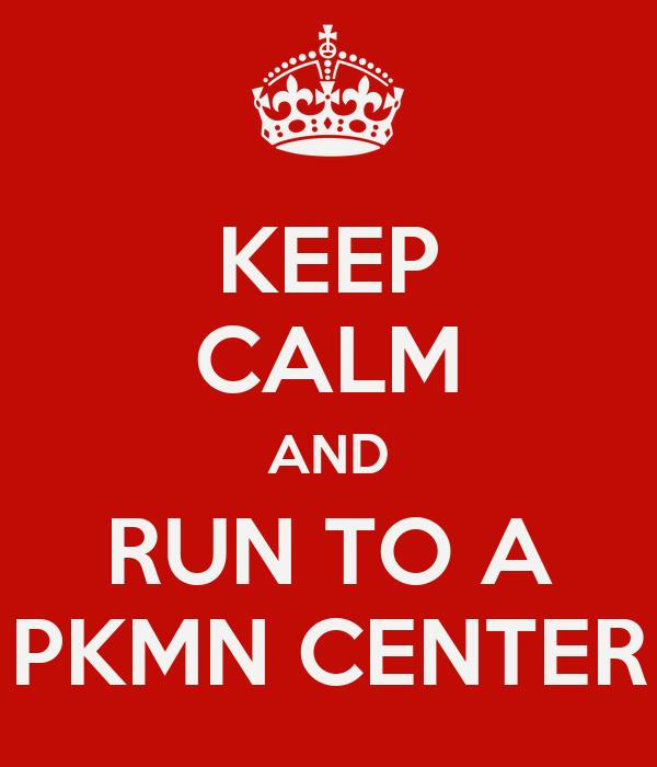 KEEP CALM AND RUN TO A PKMN CENTER