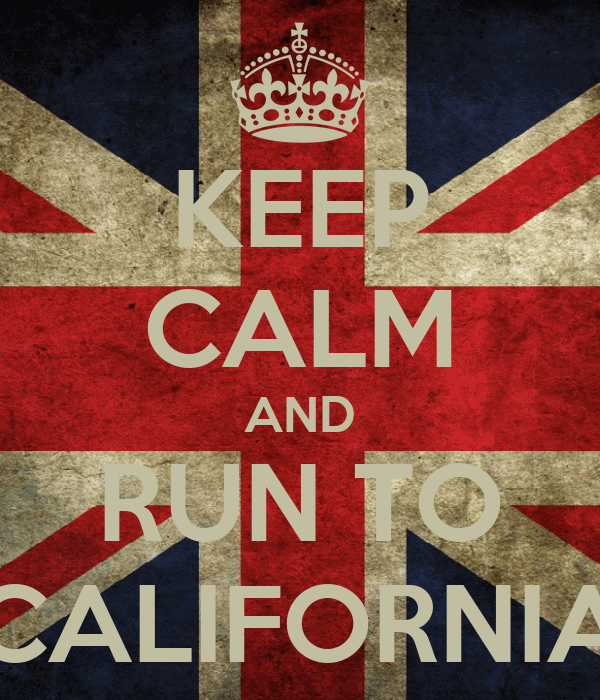 KEEP CALM AND RUN TO CALIFORNIA