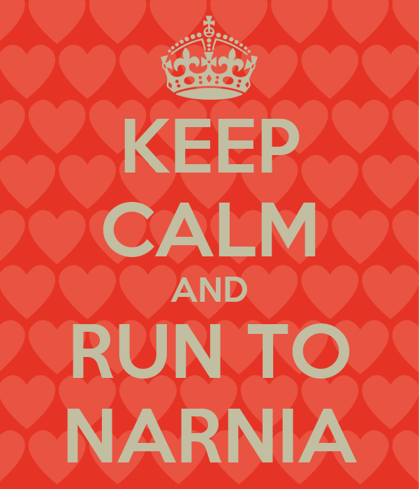 KEEP CALM AND RUN TO NARNIA