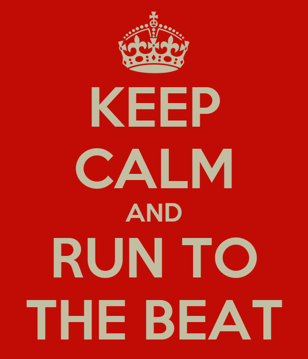 KEEP CALM AND RUN TO THE BEAT