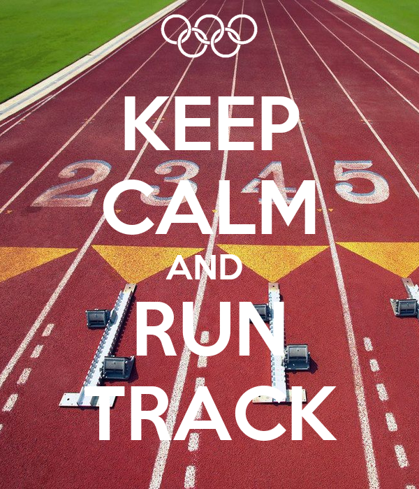 KEEP CALM AND  RUN TRACK
