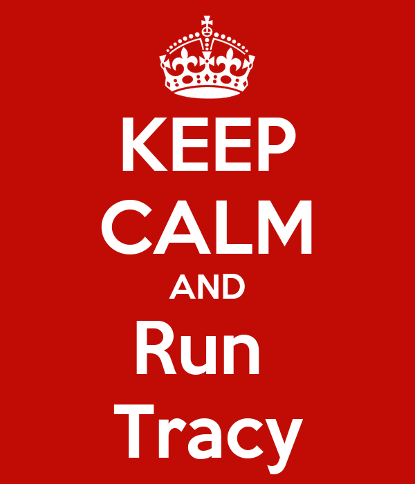KEEP CALM AND Run  Tracy