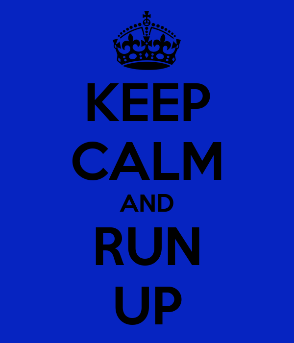 KEEP CALM AND RUN UP