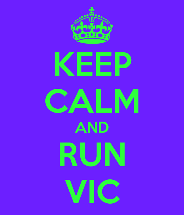 KEEP CALM AND RUN VIC