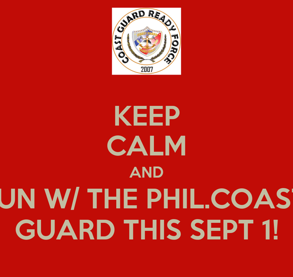 KEEP CALM AND RUN W/ THE PHIL.COAST  GUARD THIS SEPT 1!