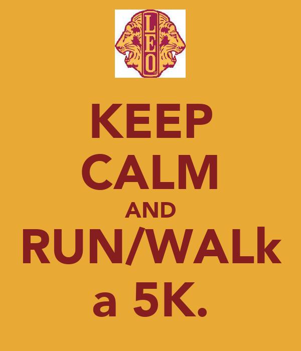 KEEP CALM AND RUN/WALk a 5K.