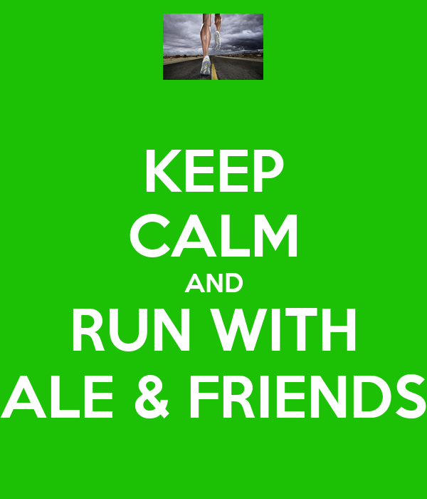 KEEP CALM AND RUN WITH ALE & FRIENDS