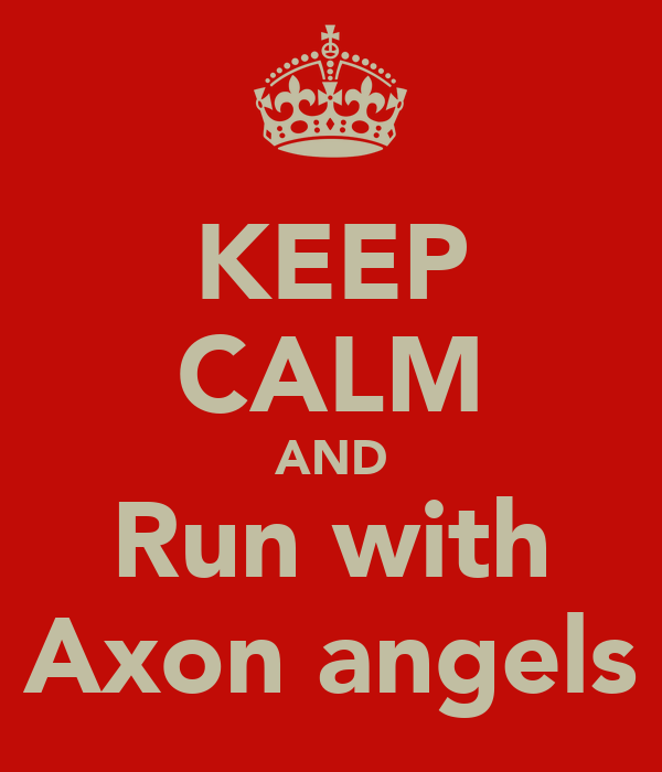 KEEP CALM AND Run with Axon angels