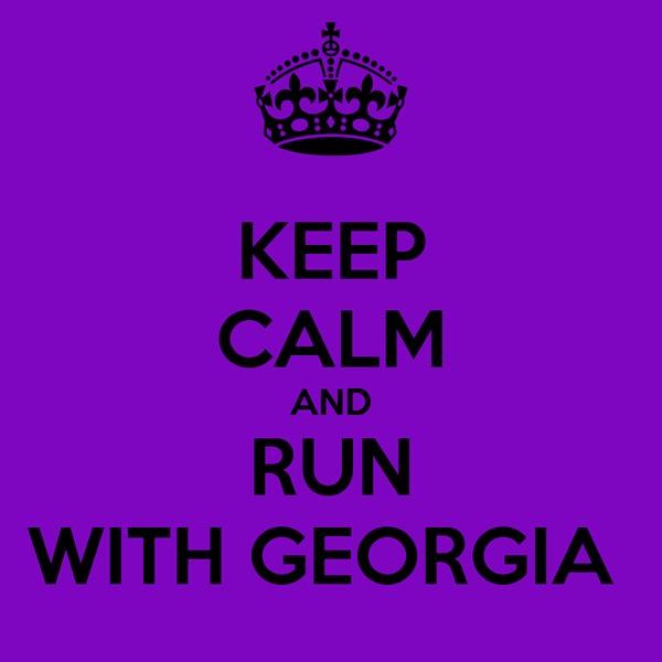 KEEP CALM AND RUN WITH GEORGIA