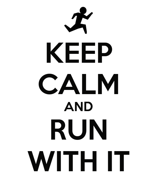 KEEP CALM AND RUN WITH IT
