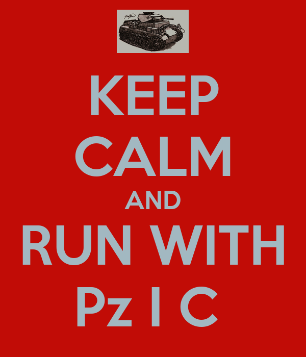KEEP CALM AND RUN WITH Pz I C