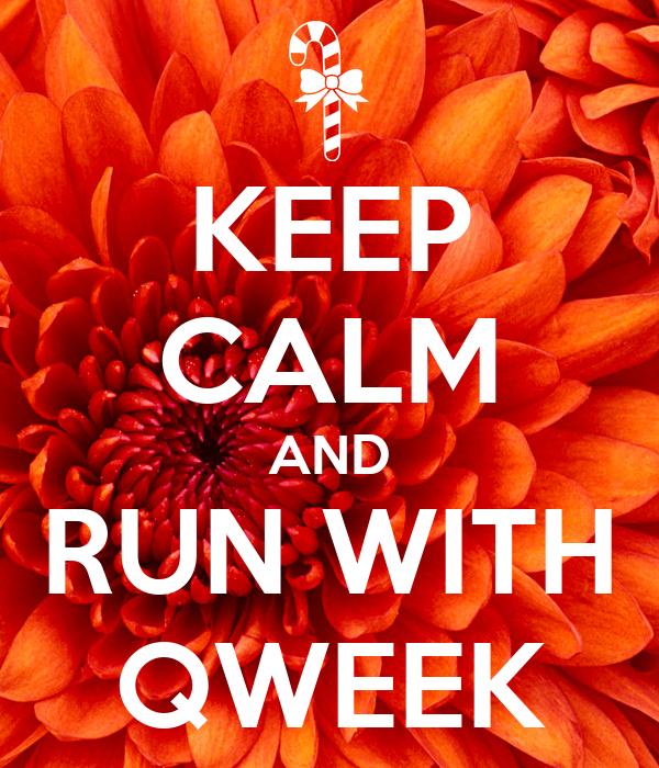 KEEP CALM AND RUN WITH QWEEK