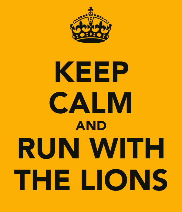 KEEP CALM AND RUN WITH THE LIONS
