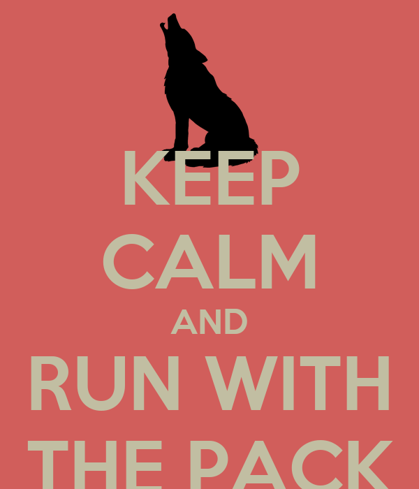KEEP CALM AND RUN WITH THE PACK