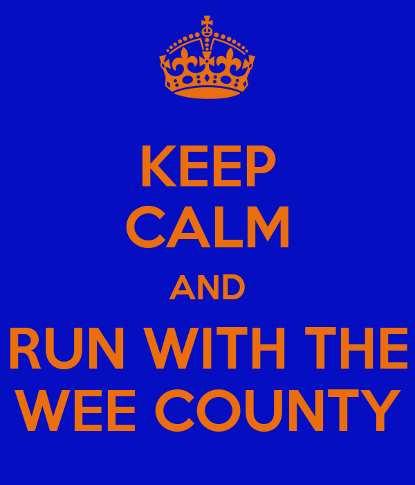 KEEP CALM AND RUN WITH THE WEE COUNTY