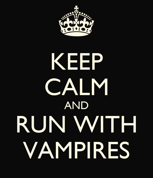 KEEP CALM AND RUN WITH VAMPIRES