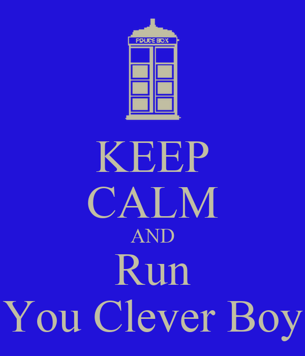 KEEP CALM AND Run You Clever Boy
