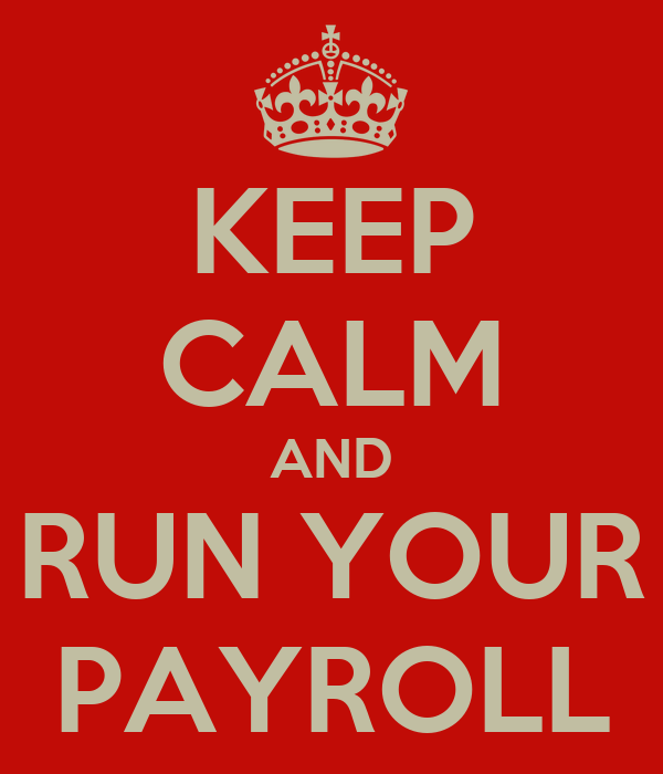 KEEP CALM AND RUN YOUR PAYROLL