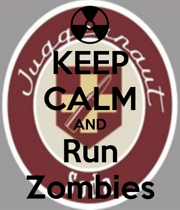 KEEP CALM AND Run Zombies